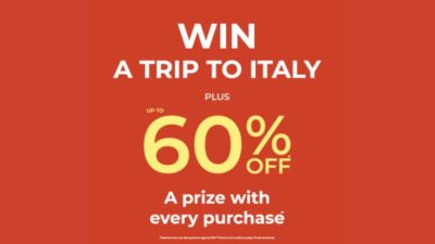 WIN A TRIP TO ITALY, PLUS UP TO 60% OFF, A PRIZE WITH EVERY PURCHASE