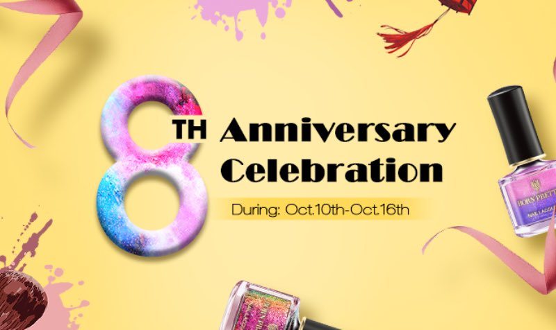 BORN PRETTY 8 years Anniversary Activity, massive gifts, big discounts! Waiting for you!!