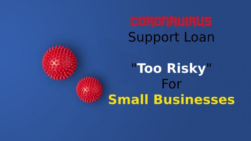 "Is Coronavirus Support Loan ""Too Risky"" for Small Businesses?"